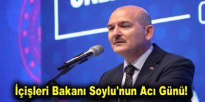 İçişleri Bakanı Soylu'nun Acı Günü!