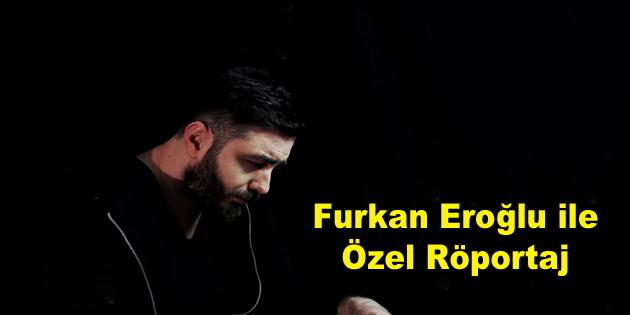 Furkan Eroğlu ile Özel Röportaj