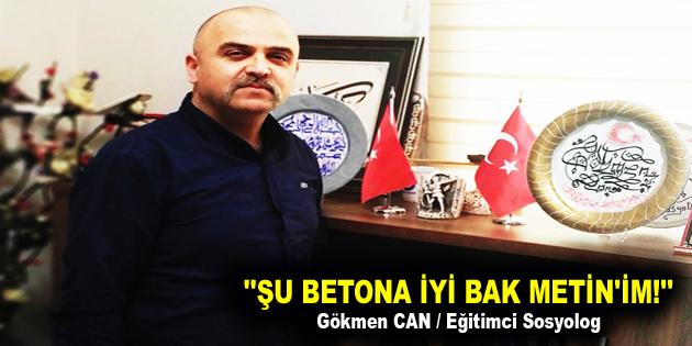 """""""ŞU BETONA İYİ BAK METİN'İM!"""""""