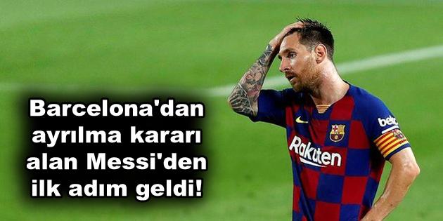 Barcelona'dan ayrılma kararı alan Messi'den ilk adım geldi!