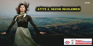 ATİYE 2. SEZON İNCELEMESİ