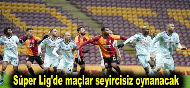 Süper Lig'de ilk yarıdaki maçlar seyircisiz oynanacak