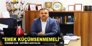 """""""EMEK KÜÇÜMSENMEMELİ"""""""