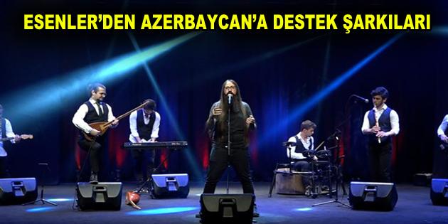 ESENLER'DEN AZERBAYCAN'A DESTEK ŞARKILARI