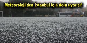 Meteoroloji'den İstanbul için dolu uyarısı!