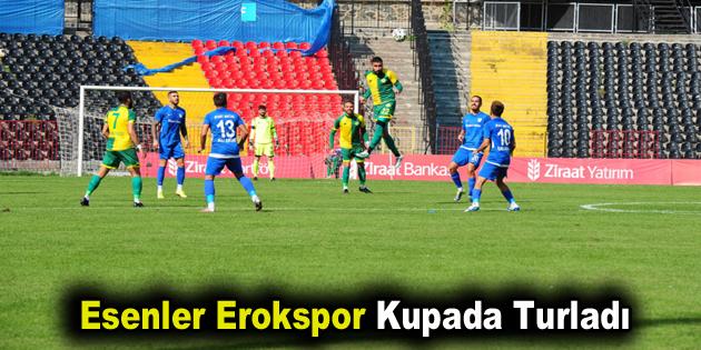 Esenler Erokspor Kupada Turladı