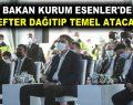 BAKAN KURUM ESENLER'DE DEFTER DAĞITIP TEMEL ATACAK!