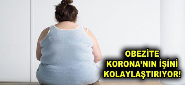 OBEZİTE KORONA'NIN İŞİNİ KOLAYLAŞTIRIYOR!