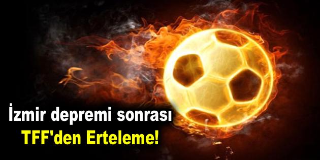 İzmir depremi sonrası TFF'den erteleme!