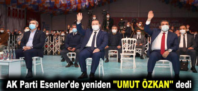 """AK Parti Esenler'de yeniden """"Umut Özkan"""" dedi"""