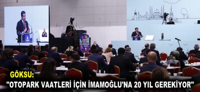 """GÖKSU: """"OTOPARK VAATLERİ İÇİN İMAMOĞLU'NA 20 YIL GEREKİYOR"""""""