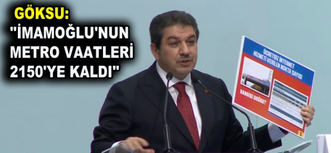 """GÖKSU: """"İMAMOĞLU'NUN METRO VAATLERİ 2150'YE KALDI"""""""