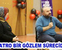 """""""TİYATRO BİR GÖZLEM SÜRECİDİR"""""""