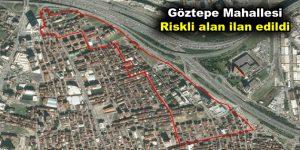 Göztepe Mahallesi riskli alan ilan edildi