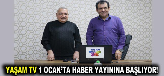 YAŞAM TV 1 OCAK'TA HABER YAYININA BAŞLIYOR!