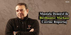 Mustafa Demirel ile Birdhunter Markası Üzerine Röportaj