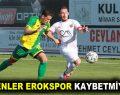 ESENLER EROKSPOR KAYBETMİYOR