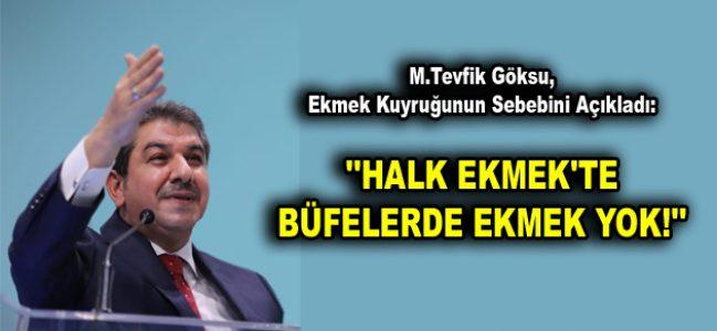 """GÖKSU, """"HALK EKMEK'TE BÜFELERDE EKMEK YOK!"""""""