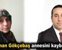 Osman Gökçebaş annesini kaybetti