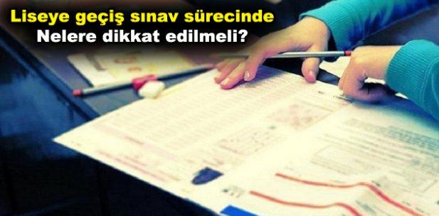 Liseye geçiş sınav sürecinde nelere dikkat edilmeli?