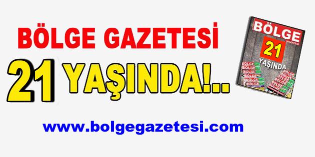 BÖLGE GAZETESİ 21 YAŞINDA!