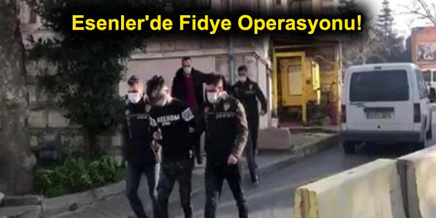Esenler'de Fidye Operasyonu!