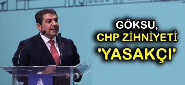 GÖKSU, CHP ZİHNİYETİ 'YASAKÇI'!