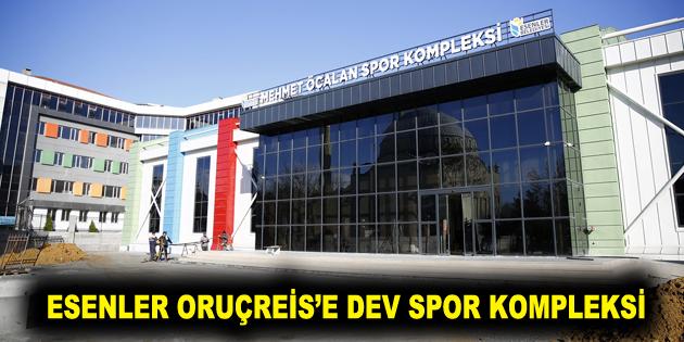 ESENLER ORUÇREİS'E DEV SPOR KOMPLEKSİ