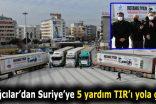 Bağcılar'dan Suriye'ye 5 yardım TIR'ı yola çıktı