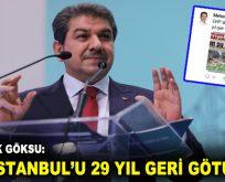 "GÖKSU: ""CHP İSTANBUL'U 29 YIL GERİ GÖTÜRDÜ!"""