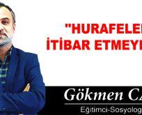"""""""HURAFELERE İTİBAR ETMEYELİM"""""""