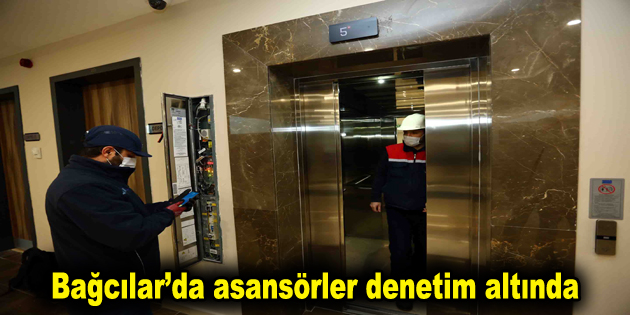 Bağcılar'da asansörler denetim altında