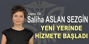 Uzm. Dr. Saliha Aslan Sezgin yeni yerinde hizmete başladı