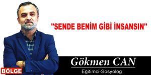 """SENDE BENİM GİBİ İNSANSIN"""