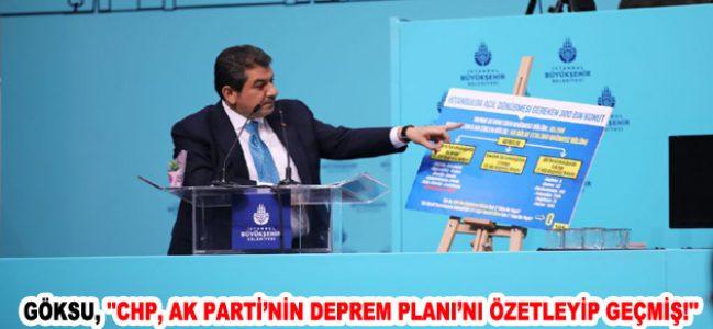 """GÖKSU, """"CHP, AK PARTİ'NİN DEPREM PLANI'NI ÖZETLEYİP GEÇMİŞ!"""""""