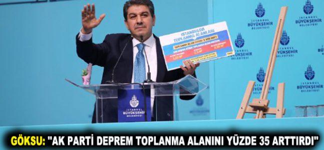 "GÖKSU: ""AK PARTİ DEPREM TOPLANMA ALANINI YÜZDE 35 ARTTIRDI"""