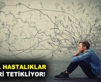 RUHSAL HASTALIKLAR KANSERİ TETİKLİYOR!