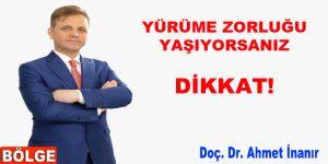 YÜRÜME ZORLUĞU YAŞIYORSANIZ DİKKAT!