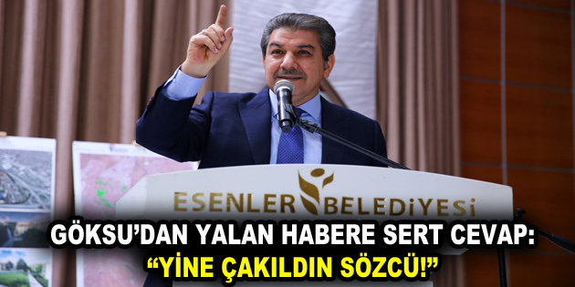 Göksu, Sözcü Gazetesini Yalanladı!