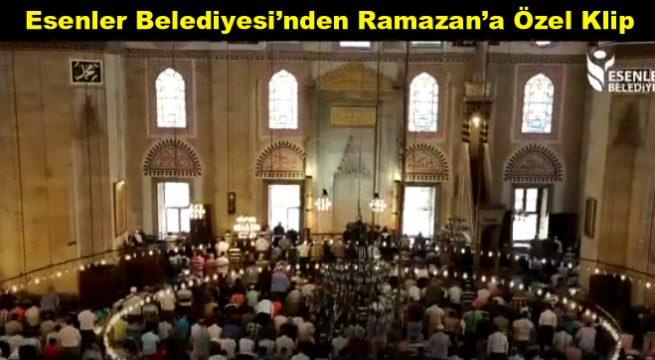 Esenler Belediyesi'nden Ramazan'a Özel Klip