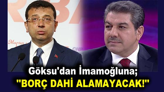 """Göksu'dan İmamoğluna; """"BORÇ DAHİ ALAMAYACAK!"""" eleştirisi"""