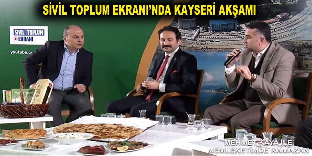 SİVİL TOPLUM EKRANI'NDA KAYSERİ AKŞAMI