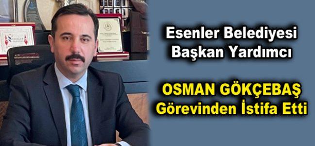 Osman Gökçebaş görevinden istifa etti