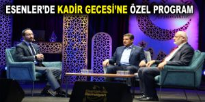 ESENLER'DE KADİR GECESİ'NE ÖZEL PROGRAM