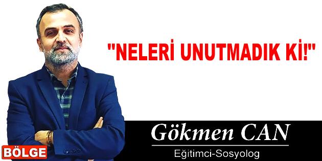 NELERİ UNUTMADIK Kİ!
