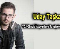 """Uday Taşkan: """"DJ Olmak İsteyenlere Tavsiyelerde Bulundu"""""""