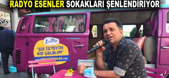 RADYO ESENLER SOKAKLARI ŞENLENDİRİYOR