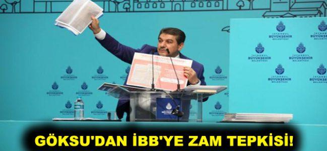 GÖKSU'DAN İBB'YE ZAM TEPKİSİ!