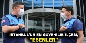 ESENLER, İSTANBUL'UN EN GÜVENLİ İLÇESİ