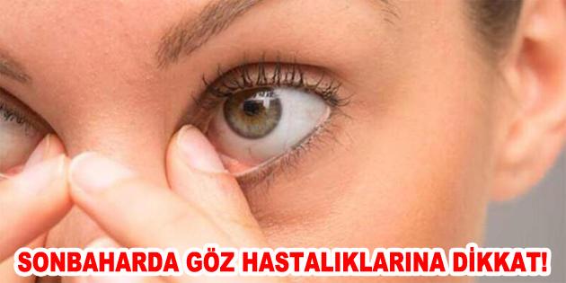 SONBAHARDA GÖZ HASTALIKLARINA DİKKAT!